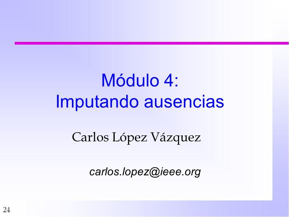 24 Módulo 4: Imputando ausencias Carlos López Vázquez carlos.lopez@ieee.org