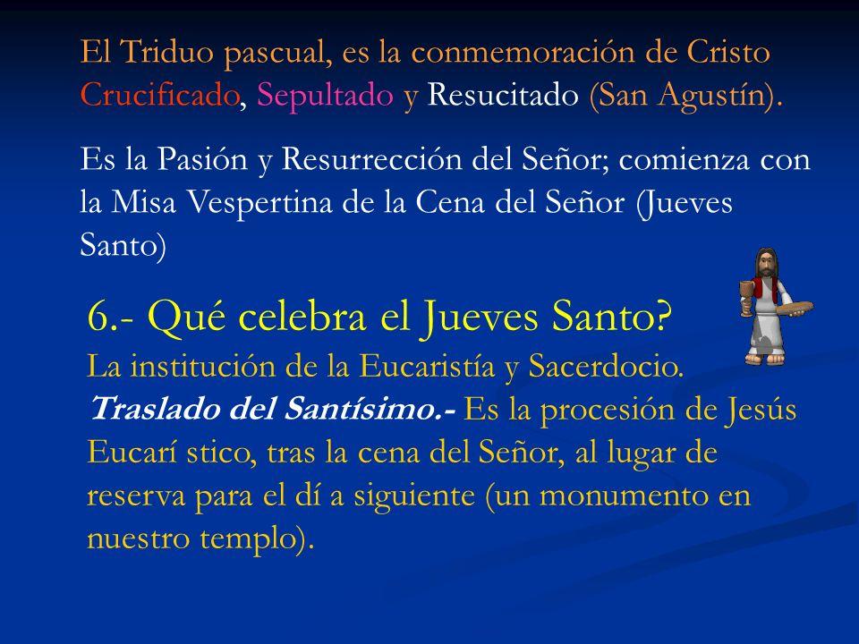 El Triduo pascual, es la conmemoración de Cristo Crucificado, Sepultado y Resucitado (San Agustín).