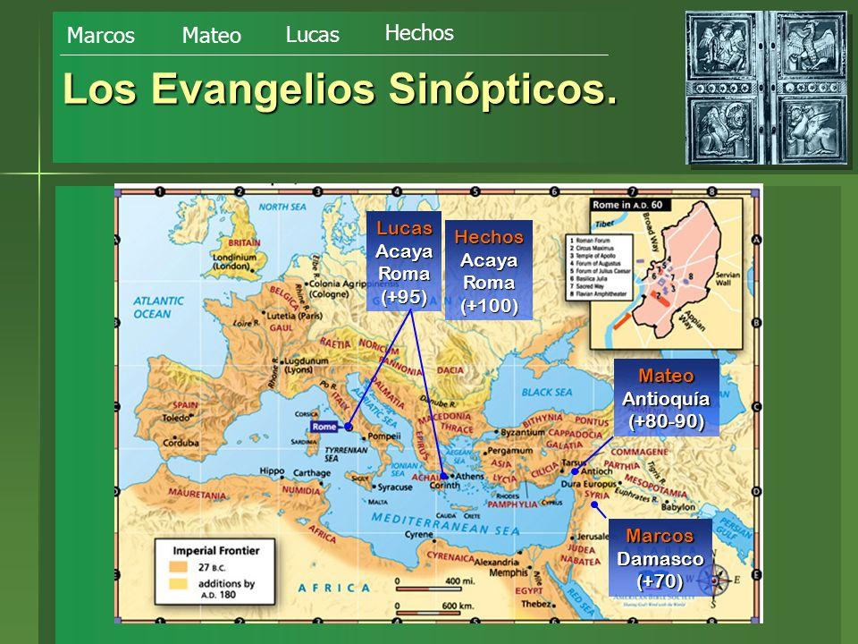 Los Evangelios Sinópticos. MarcosDamasco(+70) MateoAntioquía(+80-90) LucasAcayaRoma(+95) HechosAcayaRoma(+100) Marcos Mateo Lucas Hechos