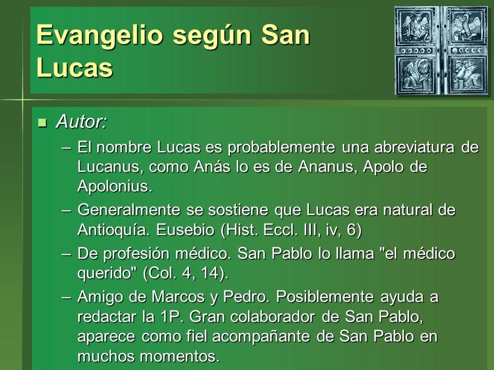 Evangelio según San Lucas Autor: Autor: –El nombre Lucas es probablemente una abreviatura de Lucanus, como Anás lo es de Ananus, Apolo de Apolonius. –