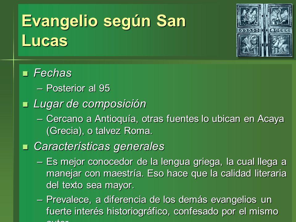 Evangelio según San Lucas Fechas Fechas –Posterior al 95 Lugar de composición Lugar de composición –Cercano a Antioquía, otras fuentes lo ubican en Ac