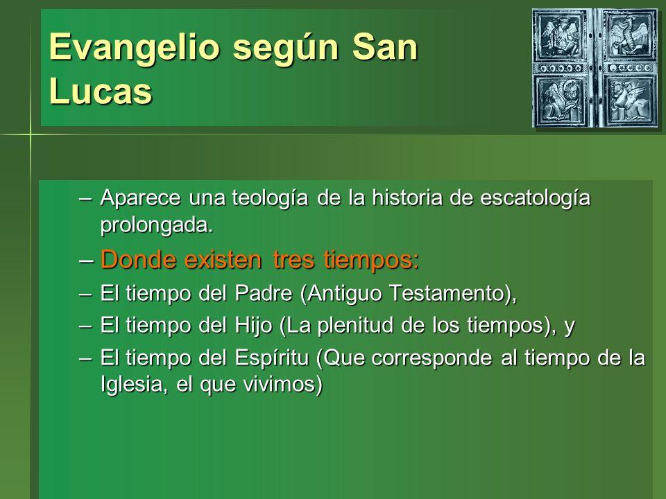 Evangelio según San Lucas –Aparece una teología de la historia de escatología prolongada. –Donde existen tres tiempos: –El tiempo del Padre (Antiguo T