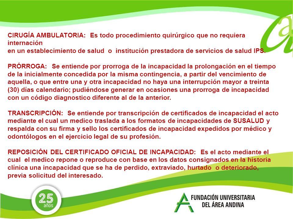 CIRUGÍA AMBULATORIA: Es todo procedimiento quirúrgico que no requiera internación en un establecimiento de salud o institución prestadora de servicios de salud IPS.