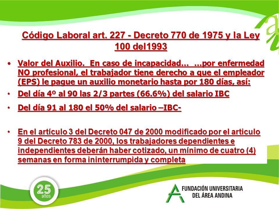 Código Laboral art.227 - Decreto 770 de 1975 y la Ley 100 del1993 Valor del Auxilio.