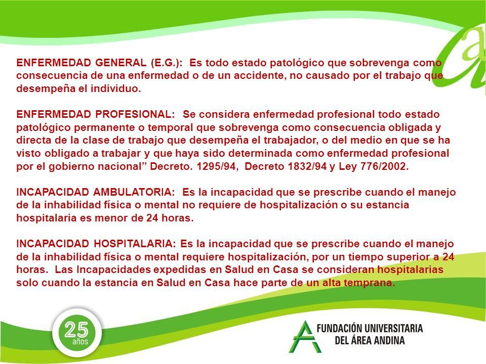 ENFERMEDAD GENERAL (E.G.): Es todo estado patológico que sobrevenga como consecuencia de una enfermedad o de un accidente, no causado por el trabajo que desempeña el individuo.