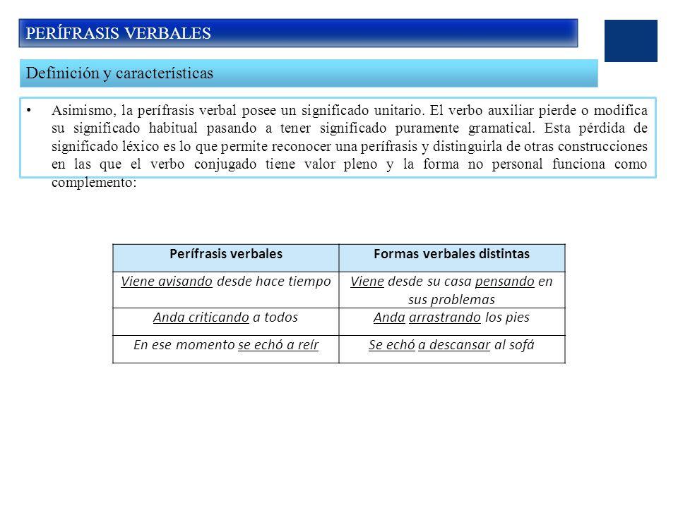 PERÍFRASIS VERBALES Definición y características Asimismo, la perífrasis verbal posee un significado unitario.