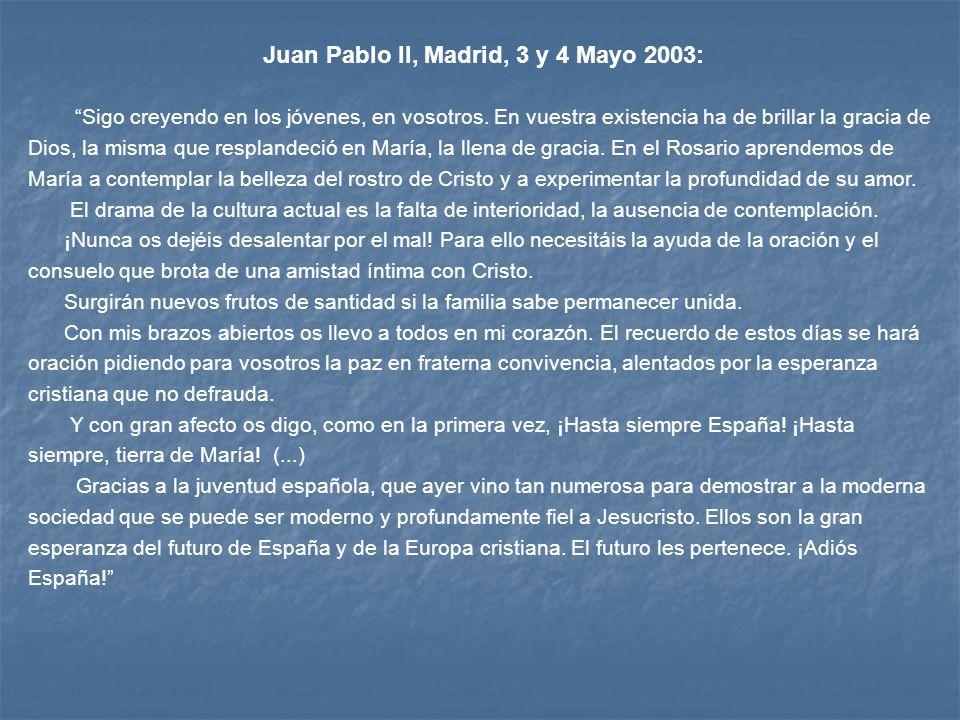 Juan Pablo II, Madrid, 3 y 4 Mayo 2003: Sigo creyendo en los jóvenes, en vosotros. En vuestra existencia ha de brillar la gracia de Dios, la misma que