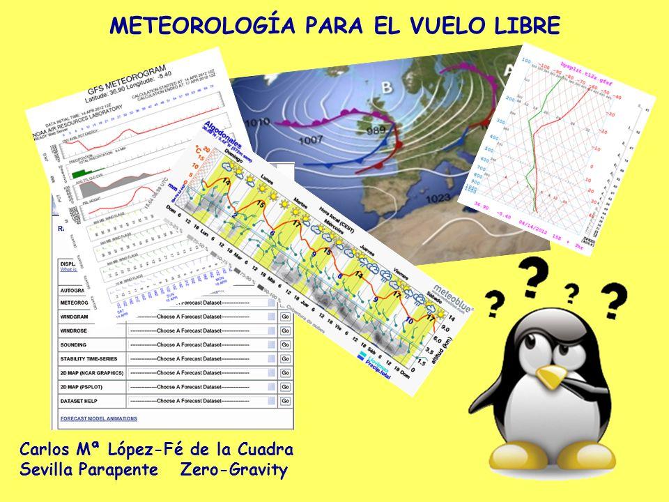 METEOROLOGÍA PARA EL VUELO LIBRE Carlos Mª López-Fé de la Cuadra Sevilla Parapente Zero-Gravity