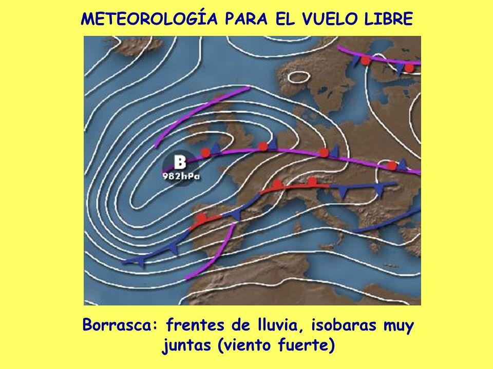 METEOROLOGÍA PARA EL VUELO LIBRE Borrasca: frentes de lluvia, isobaras muy juntas (viento fuerte)