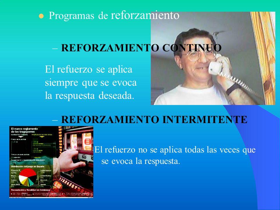 Programas de reforzamiento –REFORZAMIENTO CONTINUO –REFORZAMIENTO INTERMITENTE El refuerzo no se aplica todas las veces que se evoca la respuesta. El