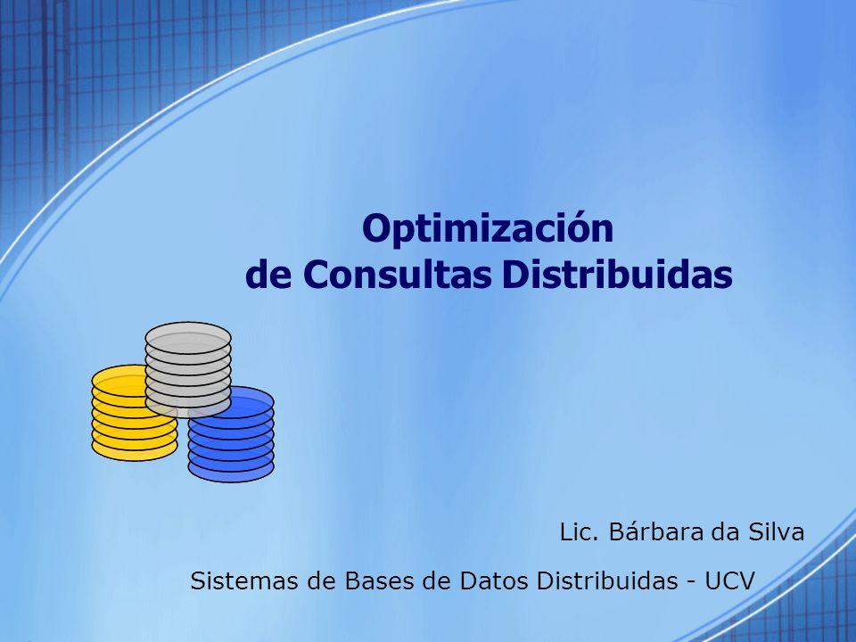 Esquema de la Clase Definiciones básicas Modelo de costo Estadísticas de la base de datos Optimización centralizada de consultas –Algoritmo de INGRES –Algoritmo de System R Ordenamiento de juntas para consultas fragmentadas Optimización de consultas distribuidas –Algoritmo Distribuido de INGRES –Algoritmo R*