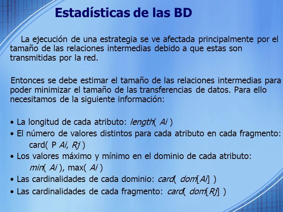 Estadísticas de las BD El tamaño de una relación intermedia R es size( R ) = card( R ) * length( R ) Cada operación posee su fórmula para calcular la cardinalidad.
