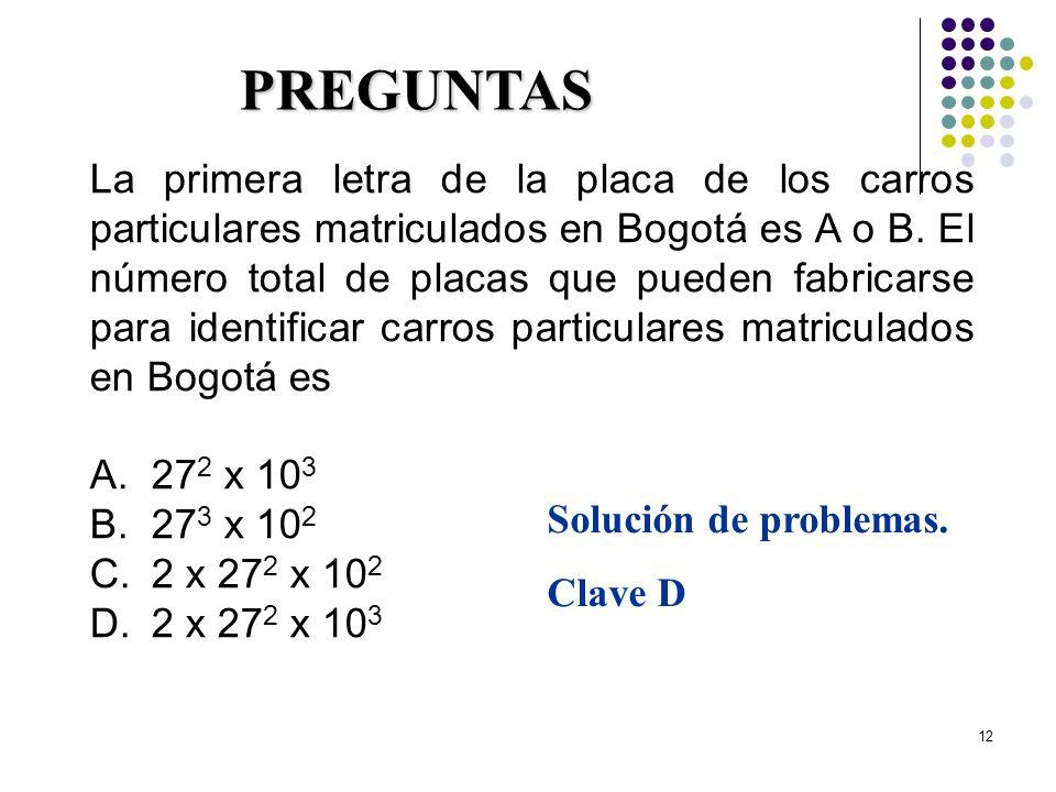 12 La primera letra de la placa de los carros particulares matriculados en Bogotá es A o B. El número total de placas que pueden fabricarse para ident