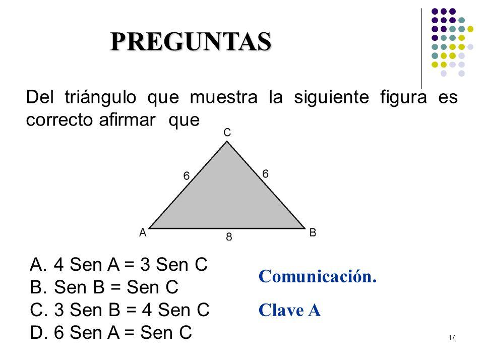 17 Del triángulo que muestra la siguiente figura es correcto afirmar que PREGUNTAS A.4 Sen A = 3 Sen C B.Sen B = Sen C C.3 Sen B = 4 Sen C D.6 Sen A =