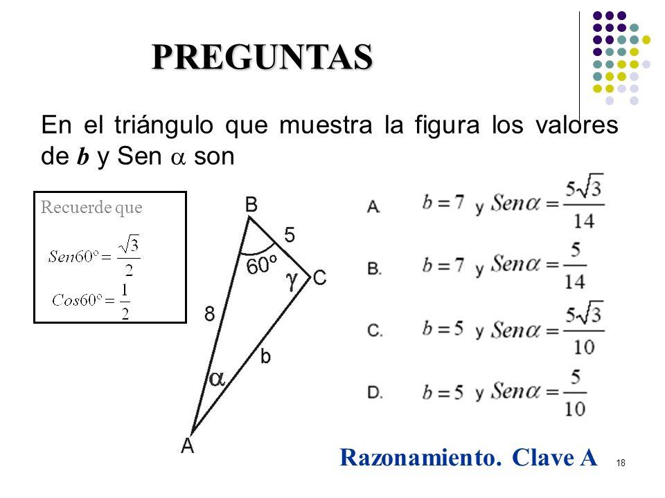 18 Recuerde que PREGUNTAS En el triángulo que muestra la figura los valores de b y Sen son Razonamiento. Clave A