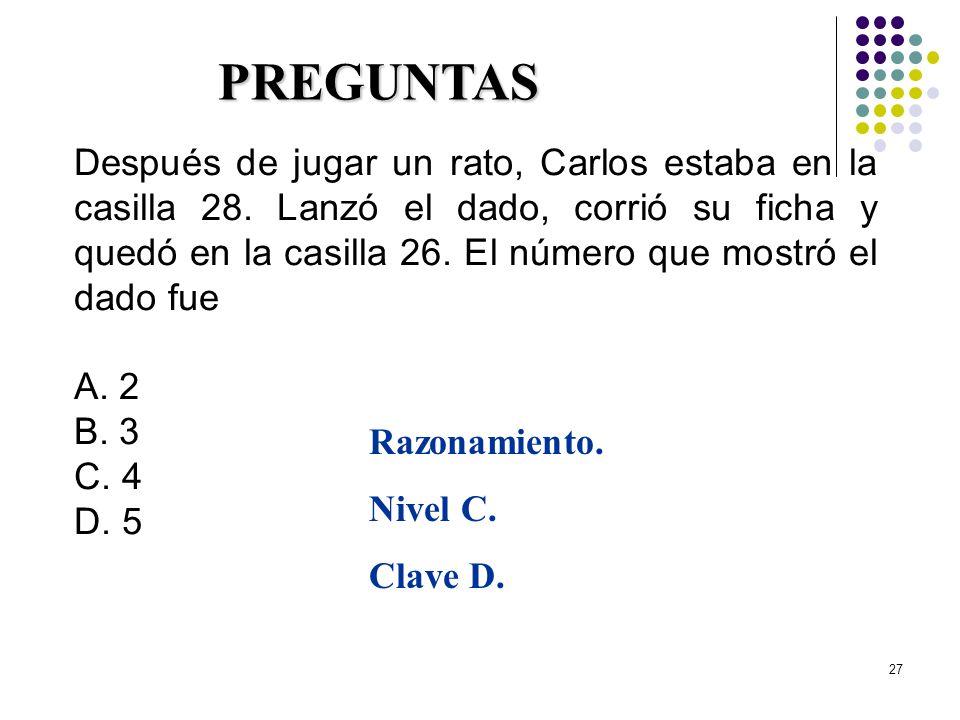 27 Después de jugar un rato, Carlos estaba en la casilla 28. Lanzó el dado, corrió su ficha y quedó en la casilla 26. El número que mostró el dado fue