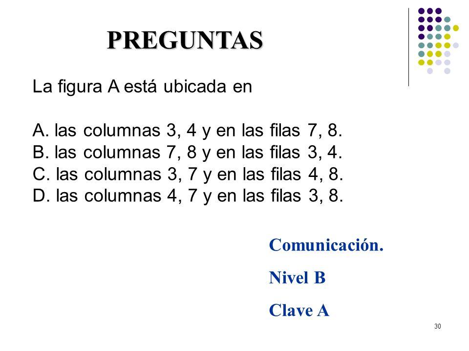 30 La figura A está ubicada en A. las columnas 3, 4 y en las filas 7, 8. B. las columnas 7, 8 y en las filas 3, 4. C. las columnas 3, 7 y en las filas