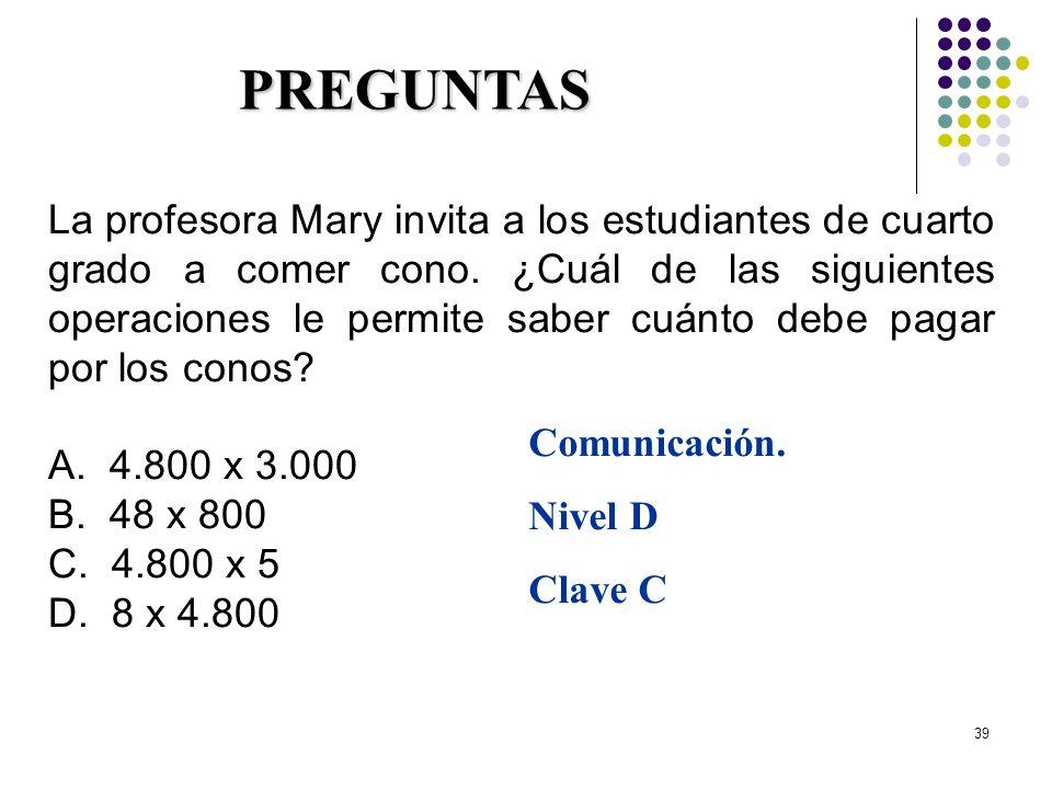 39 La profesora Mary invita a los estudiantes de cuarto grado a comer cono. ¿Cuál de las siguientes operaciones le permite saber cuánto debe pagar por