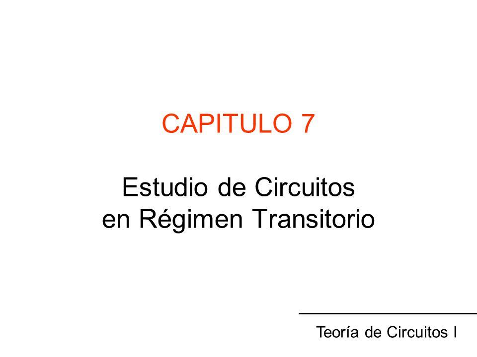 CAPITULO 7 Estudio de Circuitos en Régimen Transitorio Teoría de Circuitos I