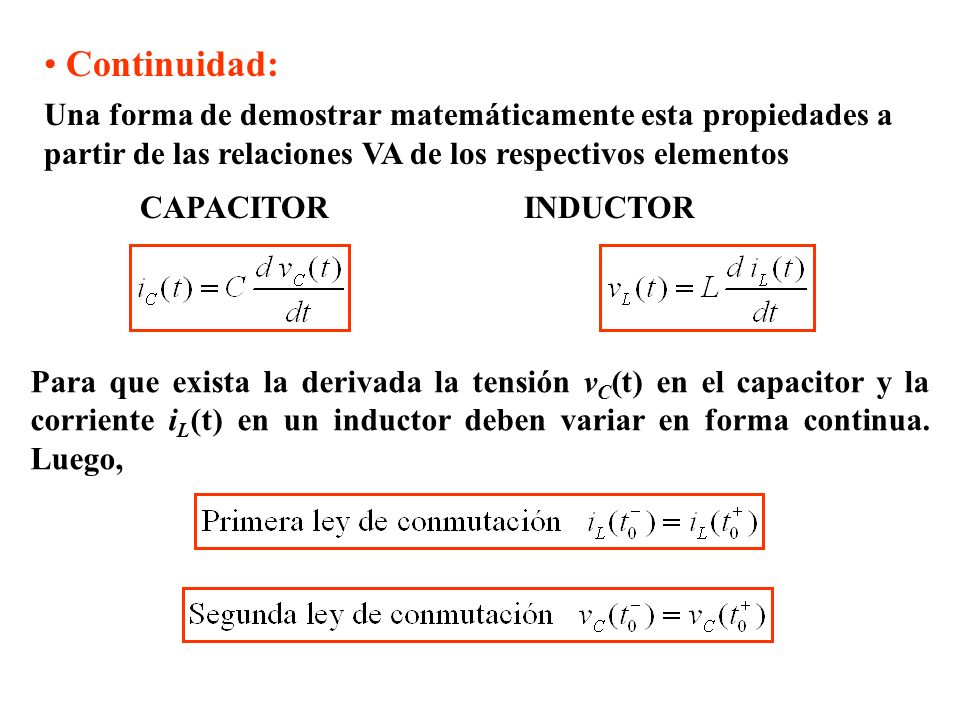Continuidad: Una forma de demostrar matemáticamente esta propiedades a partir de las relaciones VA de los respectivos elementos CAPACITORINDUCTOR Para