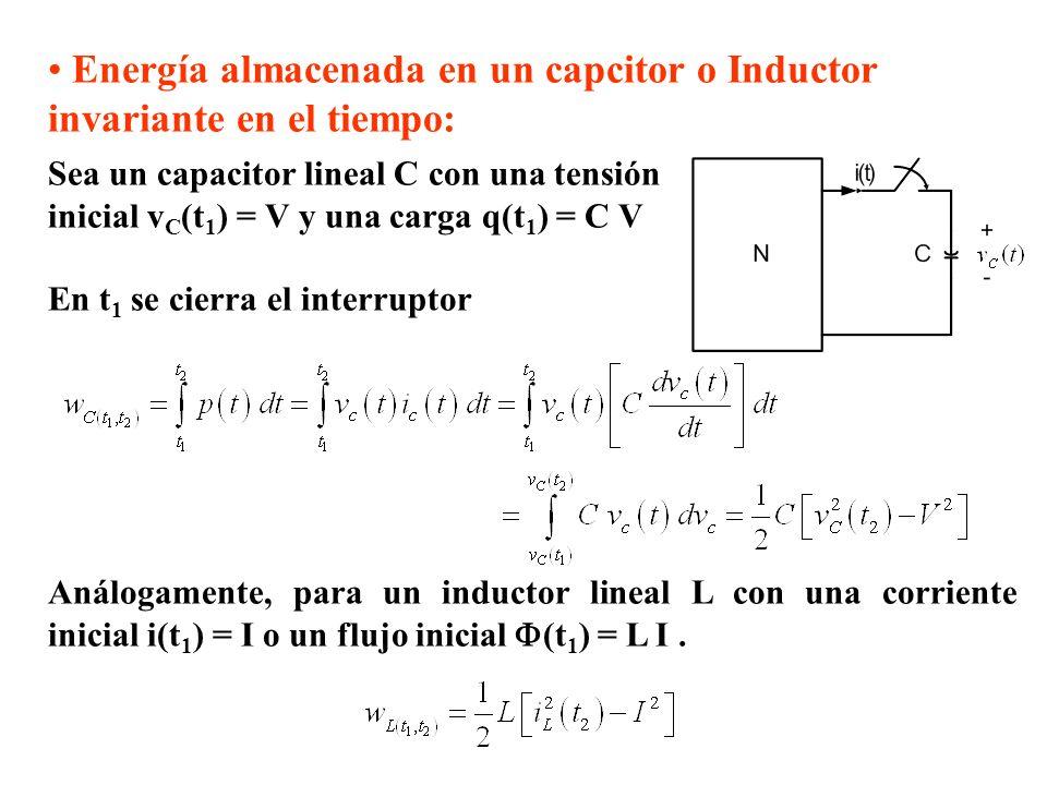 Energía almacenada en un capcitor o Inductor invariante en el tiempo: Sea un capacitor lineal C con una tensión inicial v C (t 1 ) = V y una carga q(t