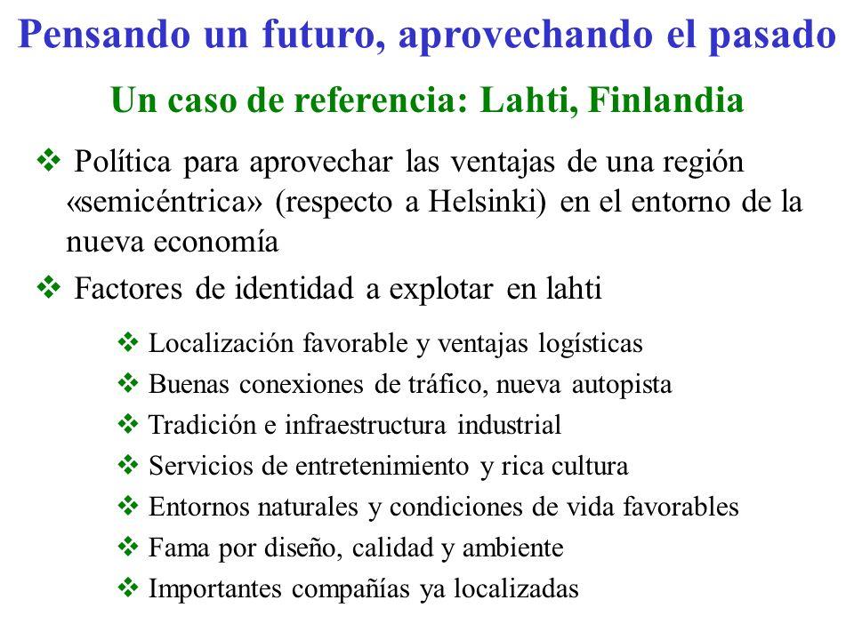 Pensando un futuro, aprovechando el pasado Un caso de referencia: Lahti, Finlandia Política para aprovechar las ventajas de una región «semicéntrica»