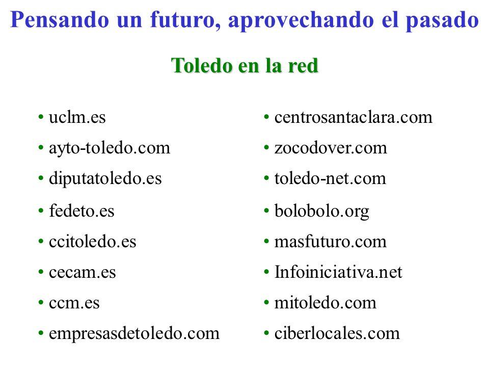 Pensando un futuro, aprovechando el pasado Toledo en la red uclm.es centrosantaclara.com ayto-toledo.com zocodover.com diputatoledo.es toledo-net.com
