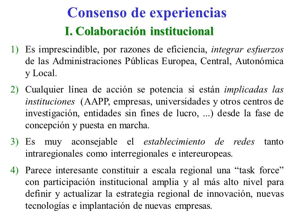I. Colaboración institucional 1)Es imprescindible, por razones de eficiencia, integrar esfuerzos de las Administraciones Públicas Europea, Central, Au