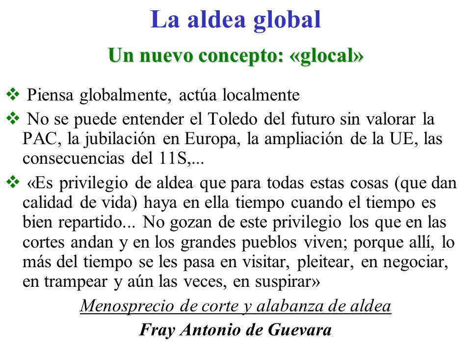 Piensa globalmente, actúa localmente No se puede entender el Toledo del futuro sin valorar la PAC, la jubilación en Europa, la ampliación de la UE, la