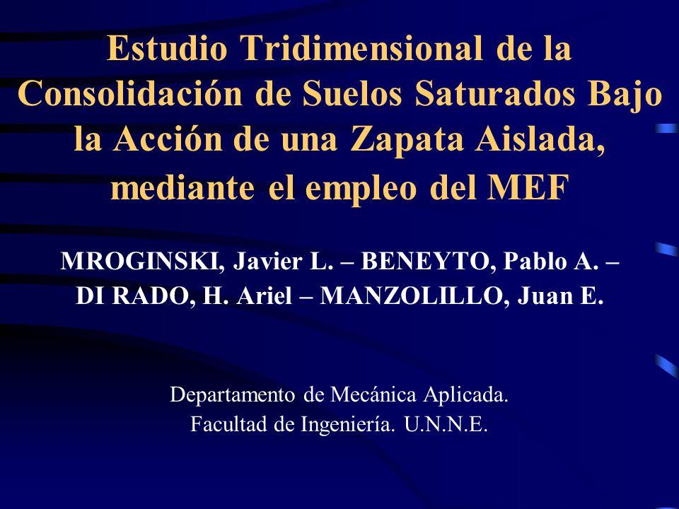 Estudio Tridimensional de la Consolidación de Suelos Saturados Bajo la Acción de una Zapata Aislada, mediante el empleo del MEF MROGINSKI, Javier L. –