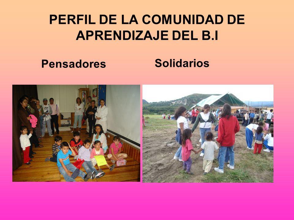 PERFIL DE LA COMUNIDAD DE APRENDIZAJE DEL B.I. Buenos Comunicadores De mentalidad abierta