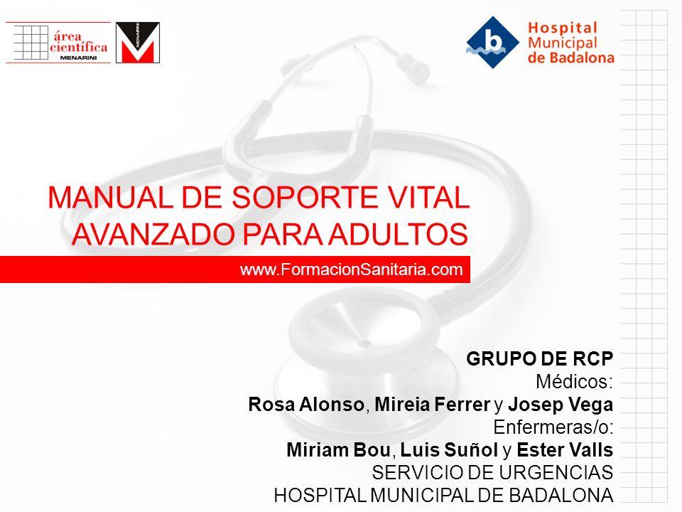 www.FormacionSanitaria.com MANUAL DE SOPORTE VITAL AVANZADO PARA ADULTOS GRUPO DE RCP Médicos: Rosa Alonso, Mireia Ferrer y Josep Vega Enfermeras/o: M