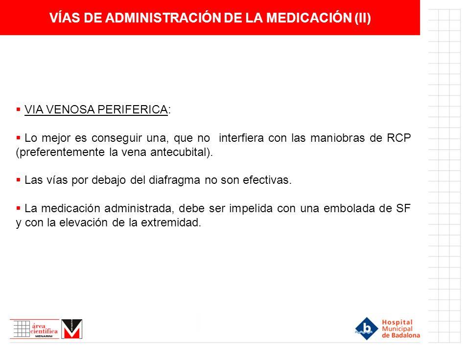 VÍAS DE ADMINISTRACIÓN DE LA MEDICACIÓN (II) VIA VENOSA PERIFERICA: Lo mejor es conseguir una, que no interfiera con las maniobras de RCP (preferentem