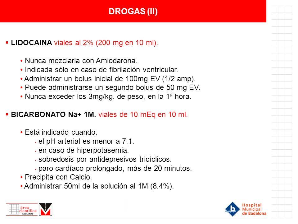 DROGAS (II) LIDOCAINA viales al 2% (200 mg en 10 ml). Nunca mezclarla con Amiodarona. Indicada sólo en caso de fibrilación ventricular. Administrar un