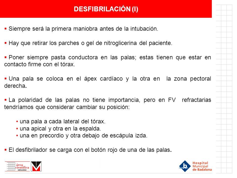 DESFIBRILACIÓN (I) Siempre será la primera maniobra antes de la intubación.