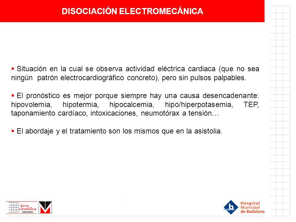 DISOCIACIÓN ELECTROMECÁNICA Situación en la cual se observa actividad eléctrica cardiaca (que no sea ningún patrón electrocardiográfico concreto), per