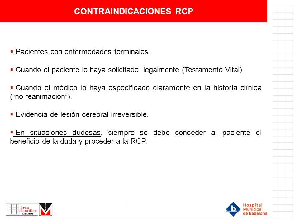 CONTRAINDICACIONES RCP Pacientes con enfermedades terminales.