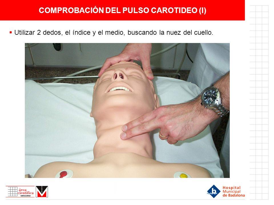 COMPROBACIÓN DEL PULSO CAROTIDEO (I) Utilizar 2 dedos, el índice y el medio, buscando la nuez del cuello.