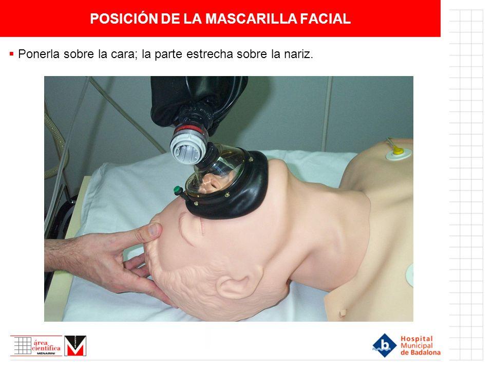 VENTILACIÓN CON MASCARILLA-BOLSA AUTOINFLABLE El pulgar sobre la nariz y el índice en la parte inferior de la mascarilla; los otros 3 dedos aguantarán y elevarán la mandíbula.