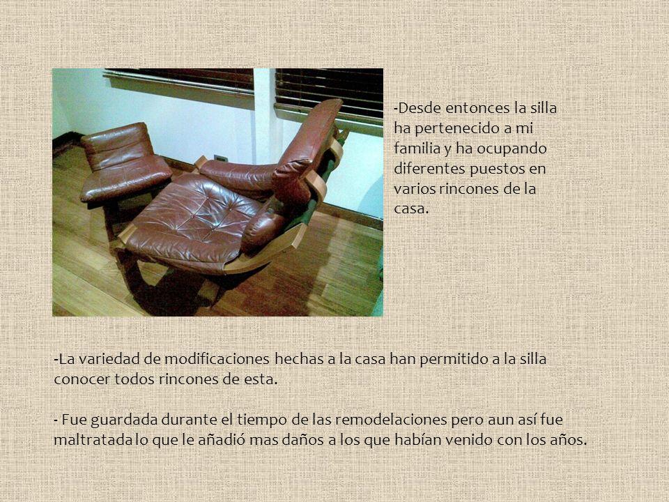 -Desde entonces la silla ha pertenecido a mi familia y ha ocupando diferentes puestos en varios rincones de la casa. -La variedad de modificaciones he