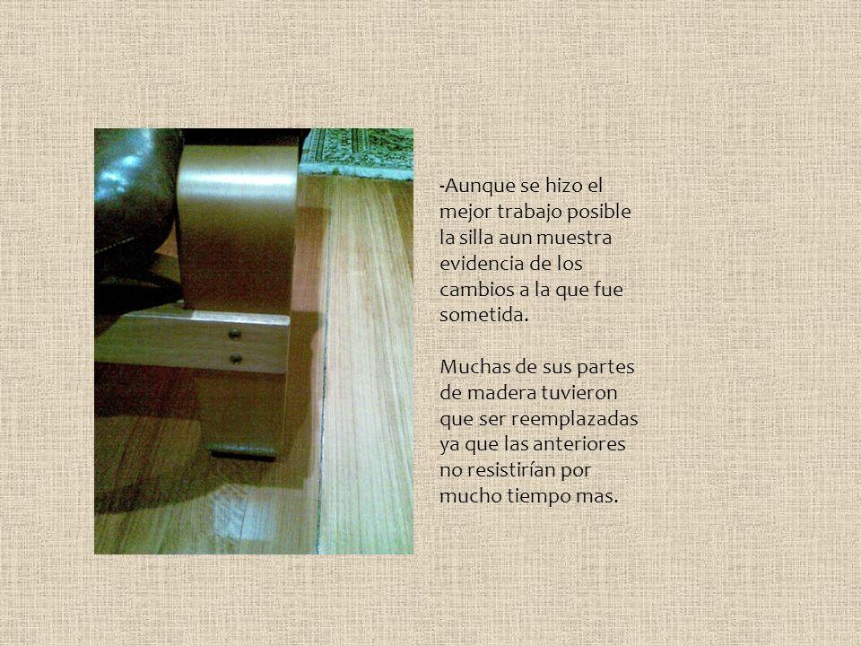 -Aunque se hizo el mejor trabajo posible la silla aun muestra evidencia de los cambios a la que fue sometida. Muchas de sus partes de madera tuvieron