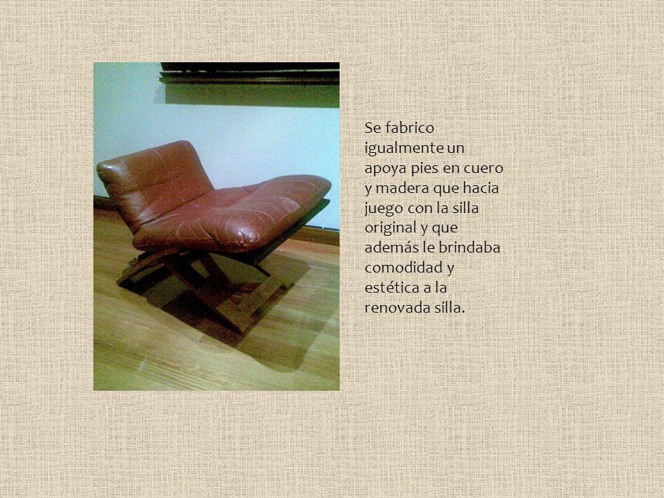 Se fabrico igualmente un apoya pies en cuero y madera que hacia juego con la silla original y que además le brindaba comodidad y estética a la renovad