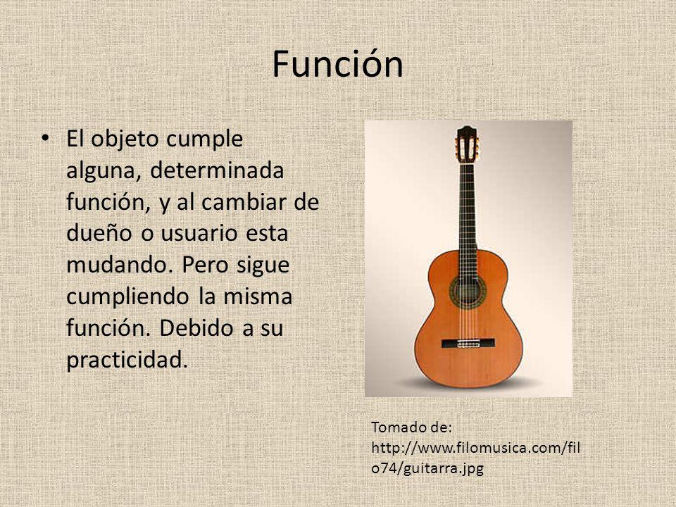Función El objeto cumple alguna, determinada función, y al cambiar de dueño o usuario esta mudando. Pero sigue cumpliendo la misma función. Debido a s