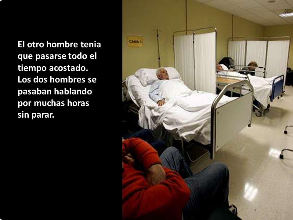 Dos hombres enfermos estaban en el mismo cuarto en el hospital. A uno le permitían sentarse en su cama por una hora cada tarde para ayudarle a sacarse