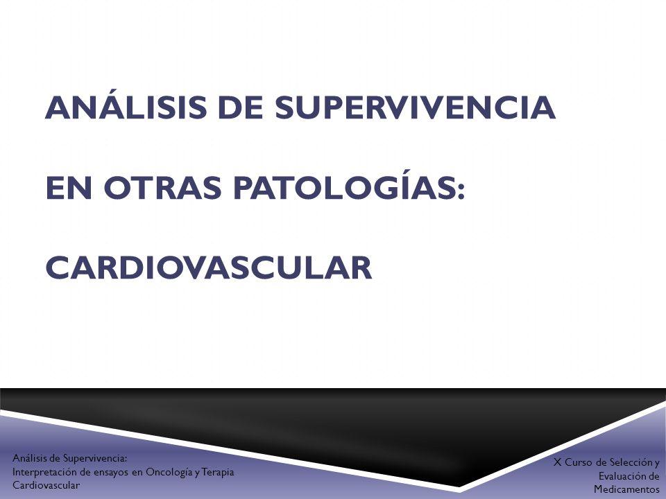 ANÁLISIS DE SUPERVIVENCIA EN OTRAS PATOLOGÍAS: CARDIOVASCULAR X Curso de Selección y Evaluación de Medicamentos Análisis de Supervivencia: Interpretac