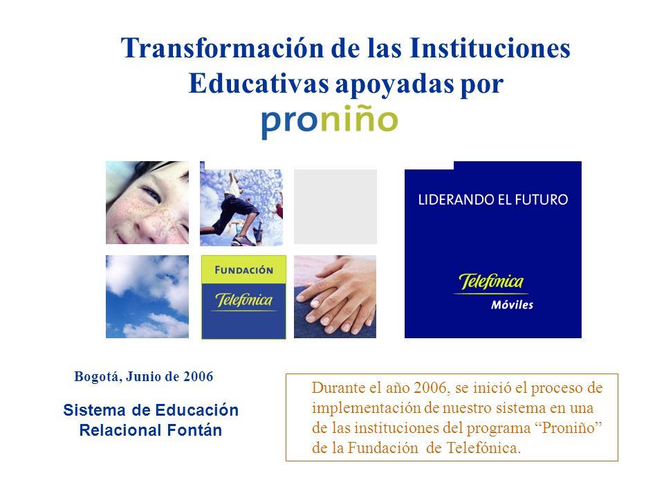 Bogotá, Junio de 2006 Sistema de Educación Relacional Fontán Transformación de las Instituciones Educativas apoyadas por Durante el año 2006, se inici