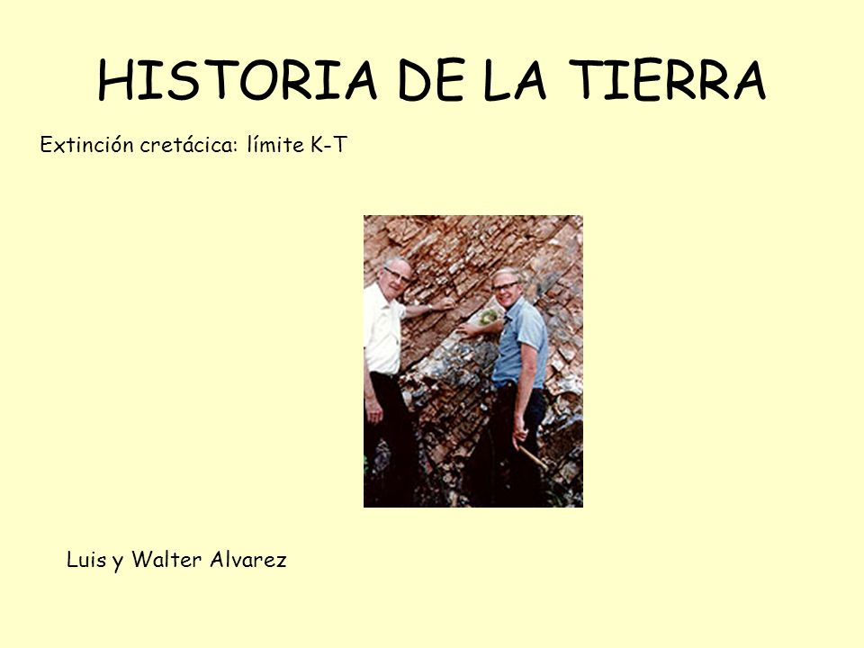 HISTORIA DE LA TIERRA Extinción cretácica: límite K-T Luis y Walter Alvarez