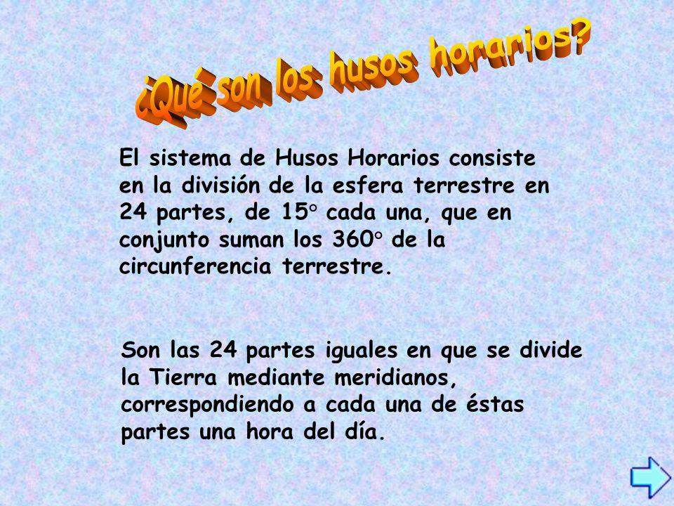 El sistema de Husos Horarios consiste en la división de la esfera terrestre en 24 partes, de 15° cada una, que en conjunto suman los 360° de la circun