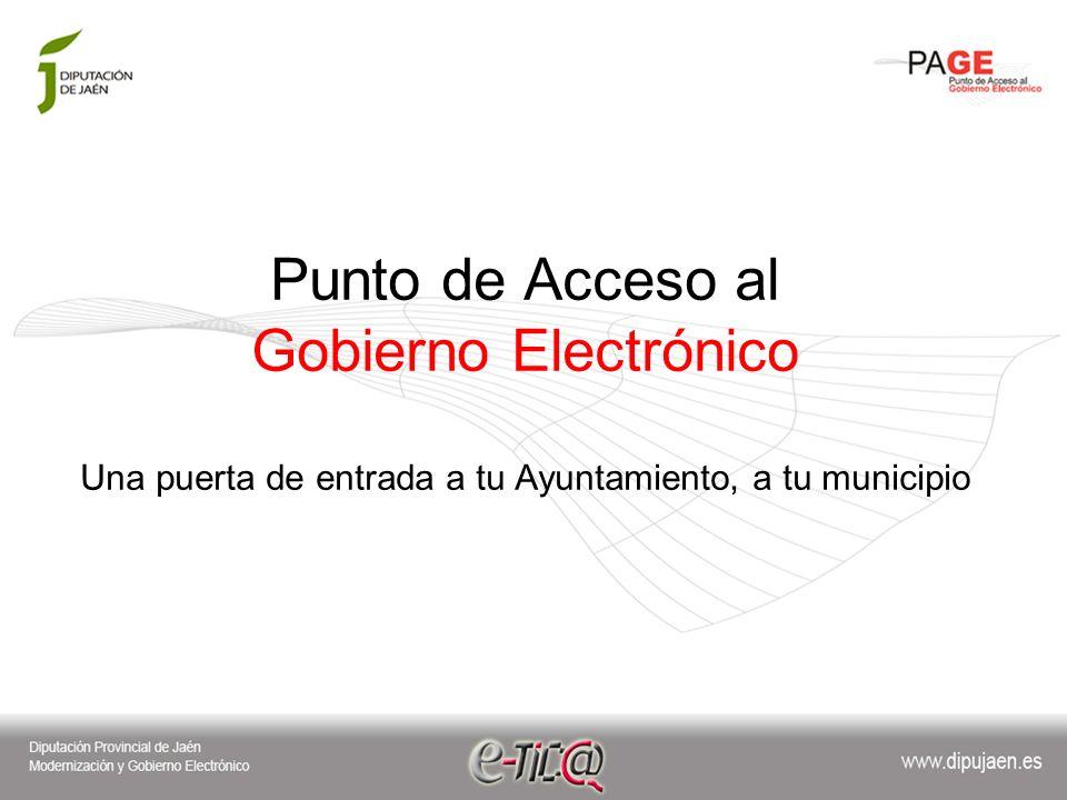 Punto de Acceso al Gobierno Electrónico Una puerta de entrada a tu Ayuntamiento, a tu municipio