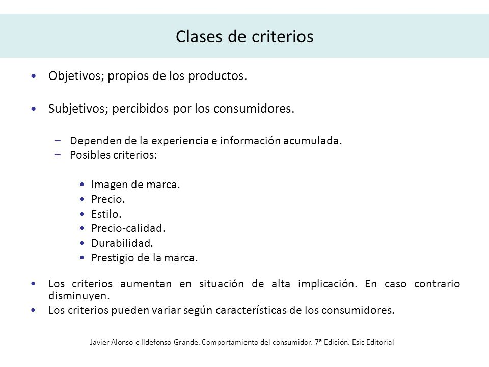Clases de criterios Objetivos; propios de los productos. Subjetivos; percibidos por los consumidores. –Dependen de la experiencia e información acumul